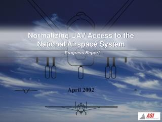 Normalizing UAV Access to the  National Airspace System –  Progress Report –
