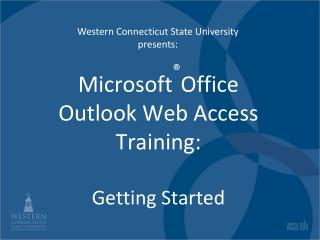 Microsoft ® Office Outlook Web Access Training: Getting Started