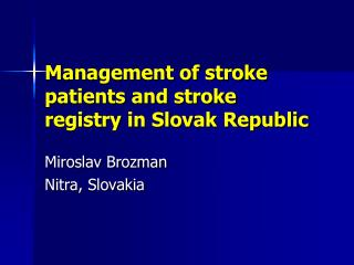 Management of stroke patients and stroke registry in Slovak Republic