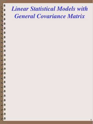 Linear Statistical Models with General Covariance Matrix