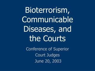 Bioterrorism, Communicable Diseases, and the Courts