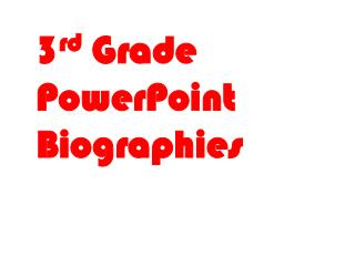 3 rd  Grade  PowerPoint Biographies