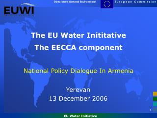 The EU Water Inititative  The EECCA component National Policy Dialogue In Armenia