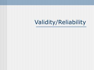 Validity/Reliability