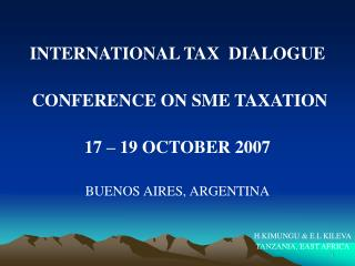 INTERNATIONAL TAX  DIALOGUE  CONFERENCE ON SME TAXATION 17 – 19 OCTOBER 2007