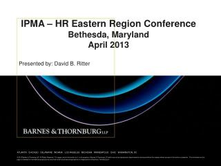 IPMA – HR Eastern Region Conference Bethesda, Maryland April 2013 Presented by: David B. Ritter