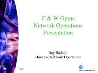 C & W Optus  Network Operations Presentation Ray Badnall Director, Network Operations