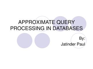 APPROXIMATE QUERY  PROCESSING IN DATABASES