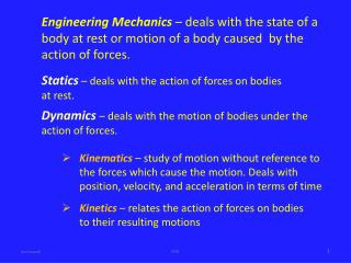 Statics  – deals with the action of forces on bodies at rest.