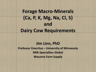 Forage Macro-Minerals  (Ca, P, K, Mg, Na, Cl, S) and  Dairy Cow Requirements