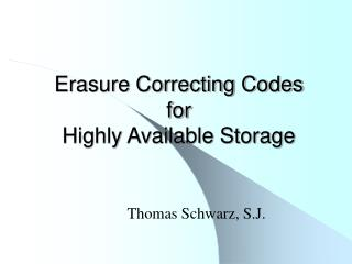 Erasure Correcting Codes for Highly Available Storage