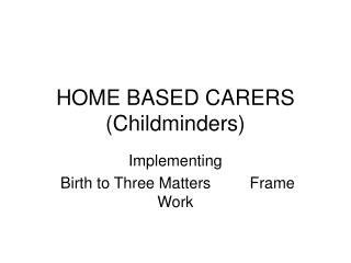 HOME BASED CARERS (Childminders)
