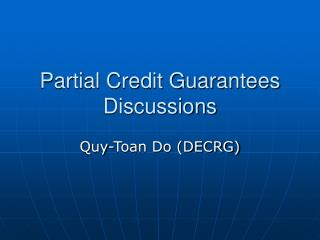 Partial Credit Guarantees Discussions