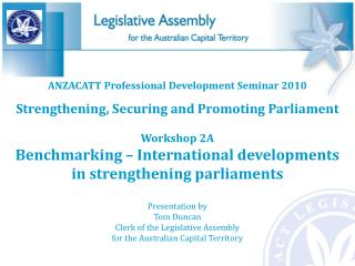 ANZACATT Professional Development Seminar 2010 Strengthening, Securing and Promoting Parliament