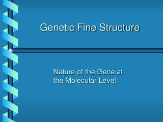 Genetic Fine Structure