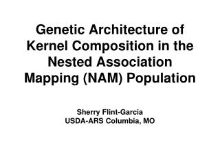 Genetic Architecture of  Kernel Composition in the  Nested Association Mapping (NAM) Population
