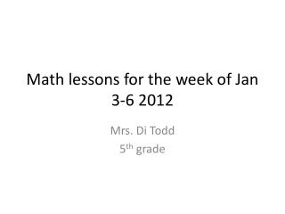 Math lessons for the week of Jan 3-6 2012