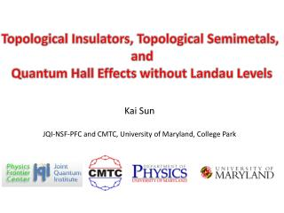 Kai  Sun JQI-NSF-PFC  and CMTC,  University  of Maryland, College Park