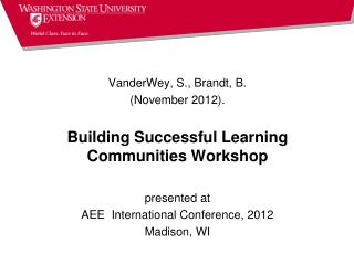VanderWey, S., Brandt, B.  (November 2012).  Building Successful Learning Communities Workshop