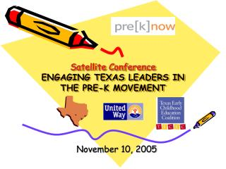 Satellite Conference ENGAGING TEXAS LEADERS IN THE PRE-K MOVEMENT