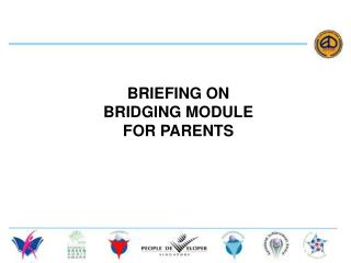 BRIEFING ON   BRIDGING MODULE  FOR PARENTS