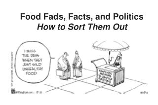 Food Fads, Facts, and Politics How to Sort Them Out
