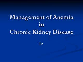 Management of Anemia in  Chronic Kidney Disease