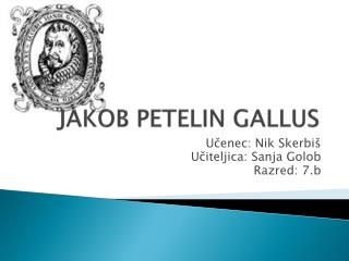 JAKOB PETELIN GALLUS