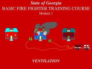 State of Georgia BASIC FIRE FIGHTER TRAINING COURSE  Module 1