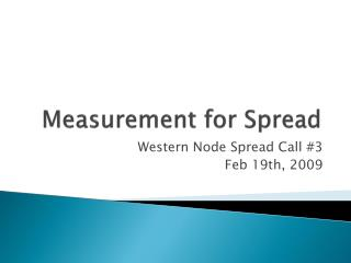 Measurement for Spread