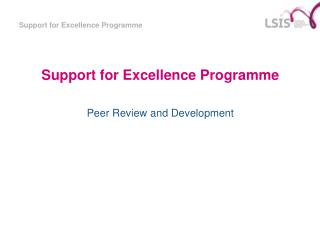 Support for Excellence Programme Peer Review and Development