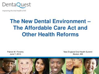 The New Dental Environment – The Affordable Care Act and Other Health Reforms