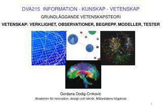 DVA215   INFORMATION - KUNSKAP - VETENSKAP GRUNDLÄGGANDE VETENSKAPSTEORI