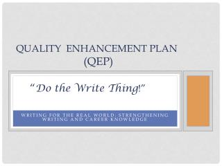 "Quality  Enhancement Plan ( QEP) "" Do  the Write Thing !"""