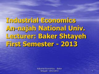 Industrial Economics An-najah National Univ. Lecturer: Baker Shtayeh First Semester - 2013