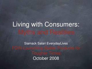 Living with Consumers:  Myths and Realities