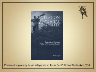 Presentation given by Jesse Villagomez at Texas Bah   School September 2010