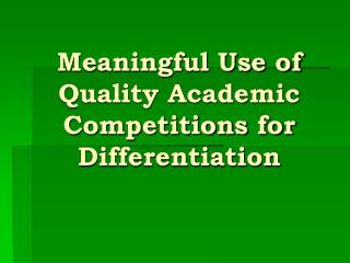 Meaningful Use of  Quality Academic  Competitions for Differentiation