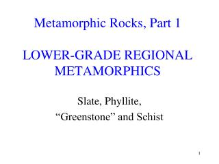 Metamorphic Rocks, Part 1 LOWER-GRADE REGIONAL METAMORPHICS