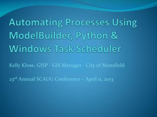 Automating Processes Using  ModelBuilder , Python & Windows Task Scheduler