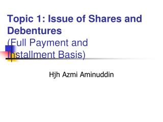 Topic 1: Issue of Shares and Debentures (Full Payment and  Installment Basis)