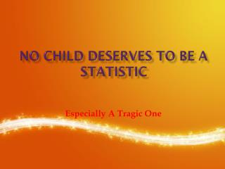 No Child Deserves To Be A Statistic