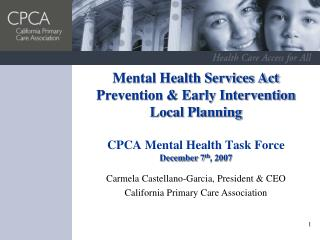 Mental Health Services Act Prevention & Early Intervention Local Planning  CPCA Mental Health Task Force December 7 th ,