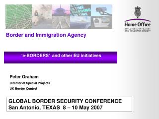 GLOBAL BORDER SECURITY CONFERENCE  San Antonio, TEXAS  8 – 10 May 2007