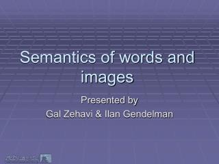 Semantics of words and images