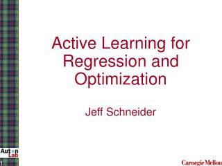 Active Learning for Regression and Optimization Jeff Schneider