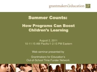 Summer Counts:  How Programs Can Boost  Children's Learning August 2, 2011 10-11:15 AM Pacific/1-2:15 PM Eastern