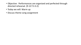 Objective: Performances are organized and perfectedthrough directed rehearsal. (9-12.T.3.3.2)
