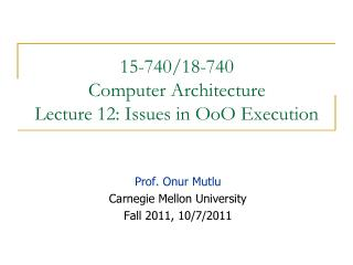 15-740/18-740  Computer Architecture Lecture 12: Issues in OoO Execution