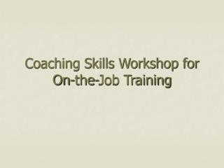 Coaching Skills Workshop for On-the-Job Training